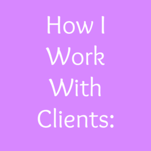 How I Work With Clients